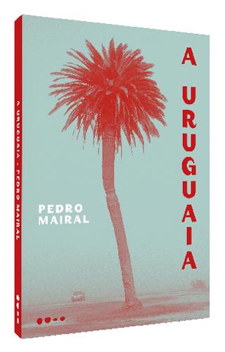 A uruguaia - Pedro Mairal