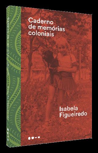 Caderno de memórias coloniais - Isabela Figueiredo