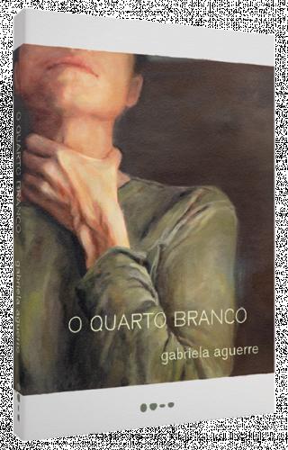 O quarto branco - Gabriela Aguerre