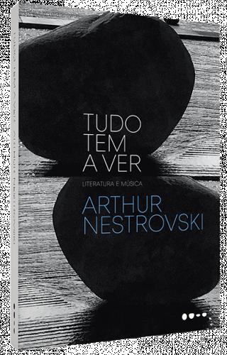 Tudo tem a ver - Arthur Nestrovski