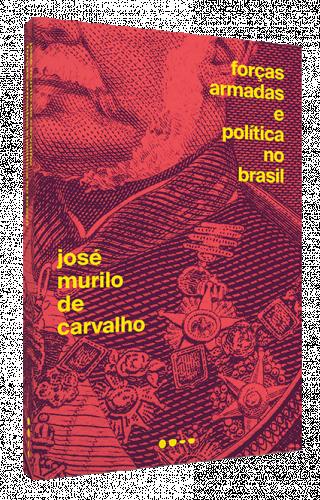 Forças armadas e política no Brasil - José Murilo de Carvalho