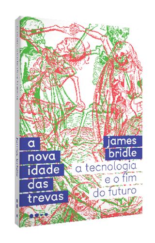 A nova idade das trevas - James Bridle