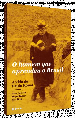 O homem que aprendeu o Brasil: A vida de Paulo Rónai - Ana Cecilia Impellizieri Martins
