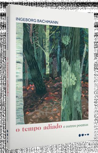 O tempo adiado e outros poemas - Ingeborg Bachmann