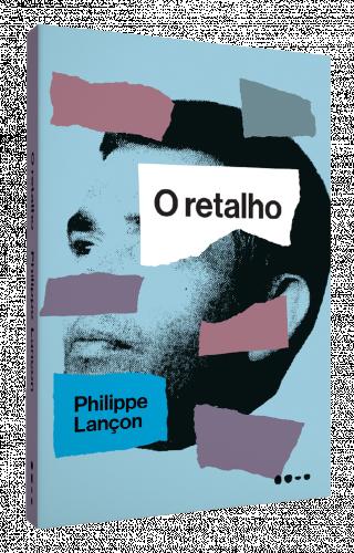 O retalho - Philippe Lançon