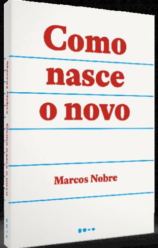 Como nasce o novo - Marcos Nobre