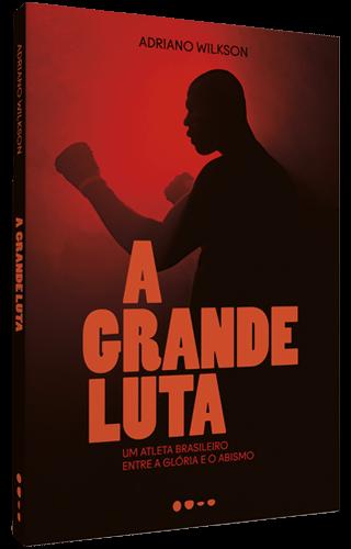 A grande luta - Adriano Wilkson
