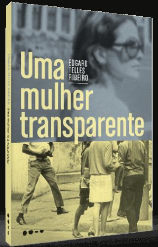 Uma mulher transparente - Edgard Telles Ribeiro