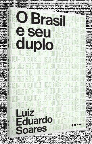 O Brasil e seu duplo - Luiz Eduardo Soares