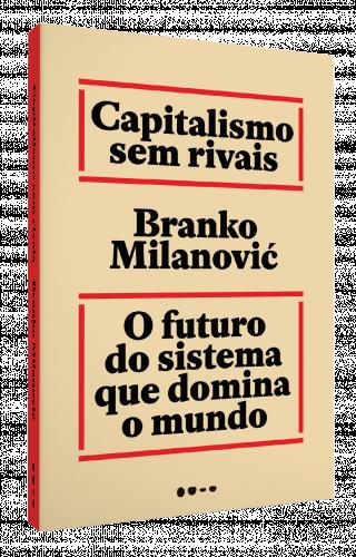 Capitalismo sem rivais - Branko Milanović