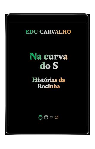 Na curva do S: Histórias da Rocinha - Edu Carvalho