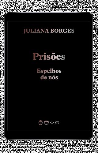 Prisões: Espelhos de nós - Juliana Borges