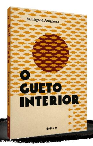 O gueto interior - Santiago H. Amigorena