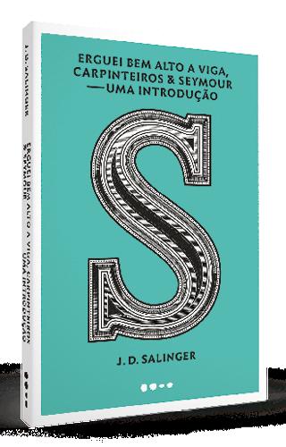 Erguei bem alto a viga, carpinteiros & Seymour: uma introdução - J. D. Salinger