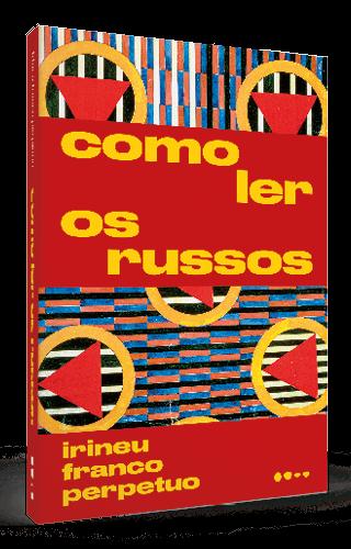 Como ler os russos - Irineu Franco Perpetuo