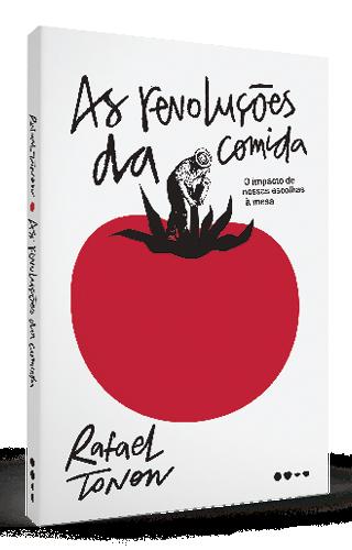 As revoluções da comida: o impacto de nossas escolhas à mesa - Rafael Tonon