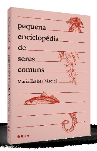 Pequena enciclopédia de seres comuns - Maria Esther Maciel