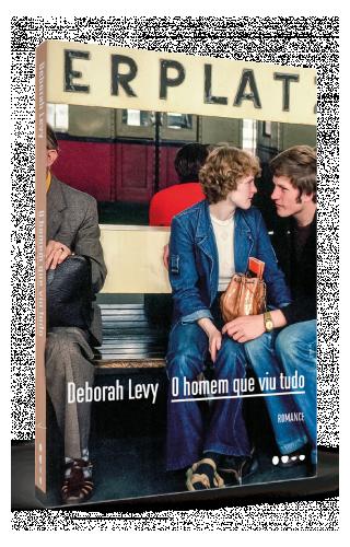 O homem que viu tudo - Deborah Levy
