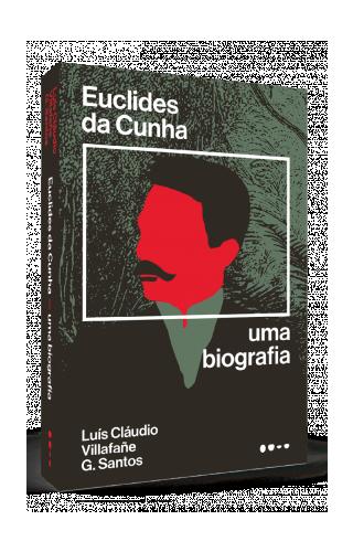 Euclides da Cunha: uma biografia  - Luís Cláudio Villafañe G. Santos