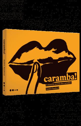 Caramba! A história secreta dos carimbos - Andrés Sandoval