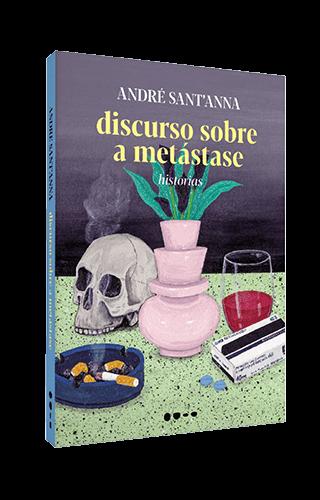 Discurso sobre a metástase - André Sant'Anna