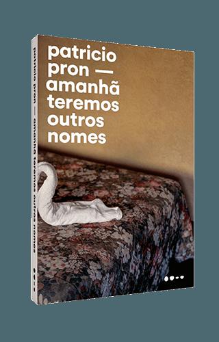 Amanhã teremos outros nomes - Patricio Pron
