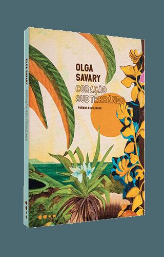 Coração subterrâneo: Poemas escolhidos - Olga Savary