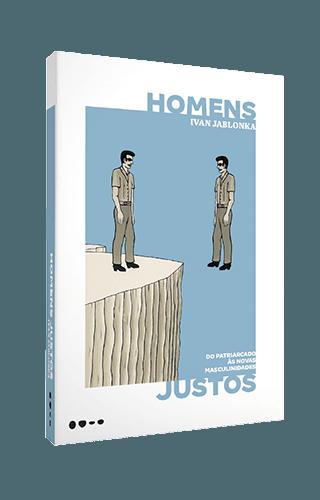 Homens justos: do patriarcado até as novas masculinidades - Ivan Jablonka