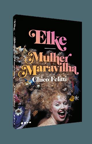 Elke: Mulher maravilha - Chico Felitti